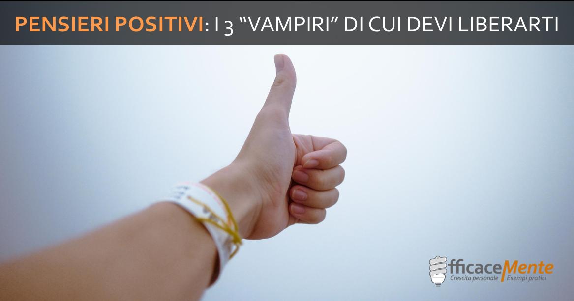 "Super PENSIERI POSITIVI: i 3 ""vampiri"" di cui devi liberarti per pensare  OS61"
